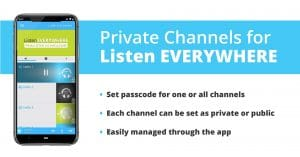Infographic on Private Channels for Listen EVERYWHERE. Set passcode for one or all channels. Each channel can be set as private or public. Easily managed through the app.